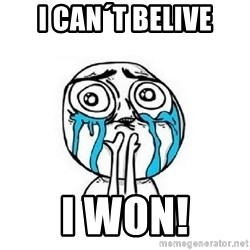 Crying face - I Can´T Belive I won!