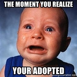 Crying Baby - The moment you realize  Your adopted