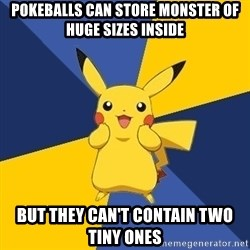 Pokemon Logic  - Pokeballs can store monster of huge sizes inside But they can't contain two tiny ones