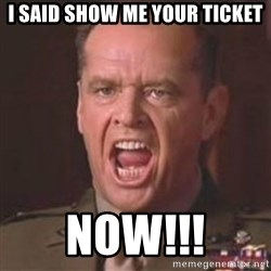 Jack Nicholson - You can't handle the truth! - i said show me your ticket now!!!