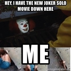 Pennywise in sewer - Hey, i have the new joker solo movie down here Me