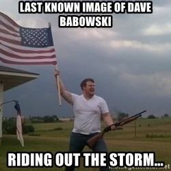 american flag shotgun guy - Last known image of dave babowski Riding out the stOrm...