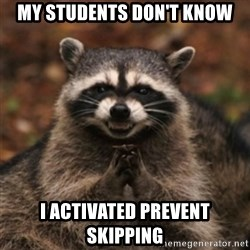 evil raccoon - My students don't know I activated prevent Skipping
