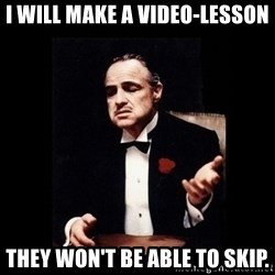 The Godfather - I will make a video-lesson they won't be able to skip.