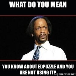 katt williams shocked - What do you mean You know about edpuzzle and you are not using it?