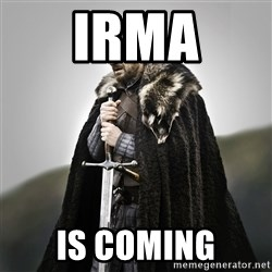 Game of Thrones - Irma Is coming