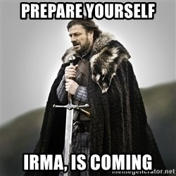 Game of Thrones - Prepare yourself Irma, is coming