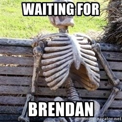 Waiting For Op - waiting for brendan