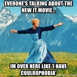 Sound Of Music Lady - Everone's talking about the new IT movie... Im over here like 'I have coUlrophobia'