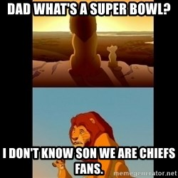 Lion King Shadowy Place - Dad what's a super bowl? I don't know son we are chiefs fans.