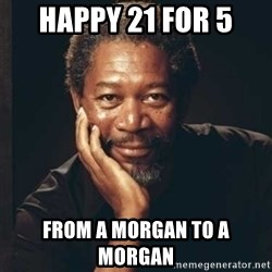 Morgan Freeman - Happy 21 for 5 From a morgan to a morgan