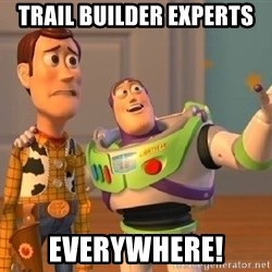 Consequences Toy Story - trail builder experts EVerywhere!