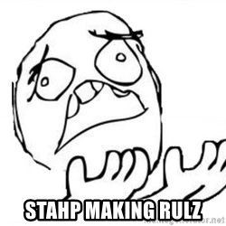 WHY SUFFERING GUY - Stahp making rulz