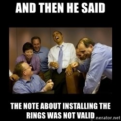 obama laughing  - and then he said the note about installing the rings was not valid