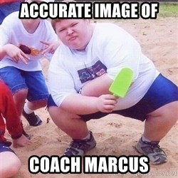 American Fat Kid - accurate image of coach marcus