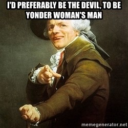 Ducreux - I'd preferably be the devil, to be yonder woman's man