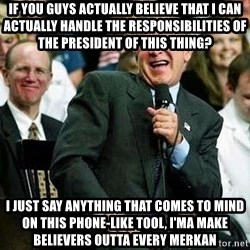 Laughing Bush - If you GUYS actually believe that I can actually handle the RESPONSIBILITIES of THE president of this thing? I just say anything that comes to mind on this phone-like tool, I'MA make BELIEVERs outta every MERKAN