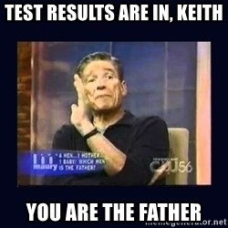 Maury Povich Father - Test results are in, KEITH you are the father