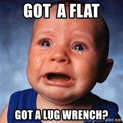 Crying Baby - GOT  A FLAT GOT A LUG WRENCH?