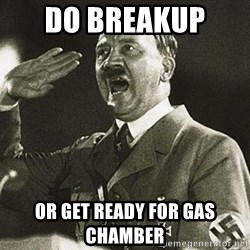 Adolf Hitler - Do Breakup  Or get ready for gas Chamber