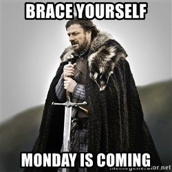 Game of Thrones - Brace yourself Monday is comiNg