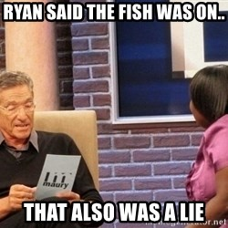 Maury Lie Detector - Ryan said the fish was on.. that also was a lie