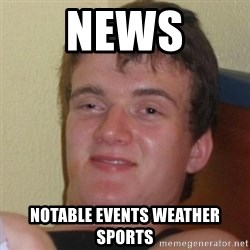 Really Stoned Guy - news notable events weather sports