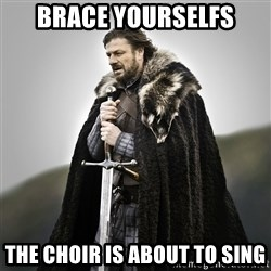 Game of Thrones - Brace yourselfs The choir is about to sing