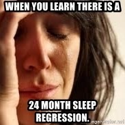 Crying lady - when you learn there is a 24 month sleep regression.