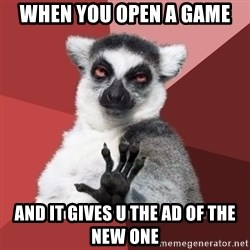 Chill Out Lemur - when you open a game  and it gives u the ad of the new one