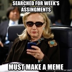Hillary Text - searched for week's assingments must make a meme
