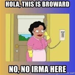 No No Consuela  - hola, this is Broward No, no irma here