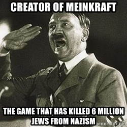 Adolf Hitler - Creator of MEINKraft The game that has killed 6 million jews from Nazism