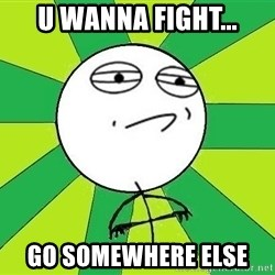 Challenge Accepted 2 - U wanna fight... Go SOMEWHERE else
