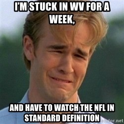 90s Problems - I'm stuck in WV for a week,  and have to watch the NFL in standard definition