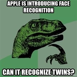 Raptor - Apple is introducing face recognition Can it recognize twins?
