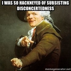 Ducreux - I was so hackneyed of subsisting disconcertedness