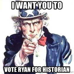 Uncle Sam - I WANT YOU TO VOTE RYAN FOR HISTORIAN