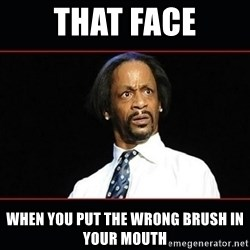 katt williams shocked - That face When you put the wrong brush in your mouth