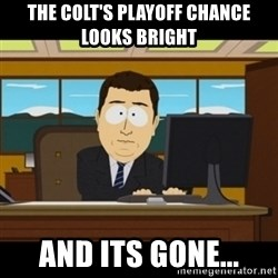 and they're gone - The Colt's playoff chance looks bright And its gone...