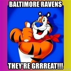 Tony The Tiger - Baltimore raVens They're grRreat!!!