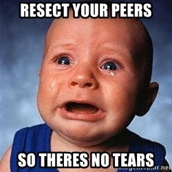 Crying Baby - RESECT YOUR PEERS SO THERES NO TEARS