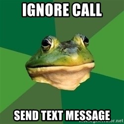Foul Bachelor Frog - Ignore call Send text message