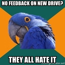 Paranoid Parrot - No feedback on new drive? they all hate it