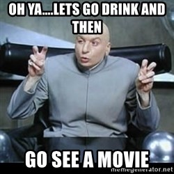 dr. evil quotation marks - Oh ya....Lets go drink and then  Go see a movie