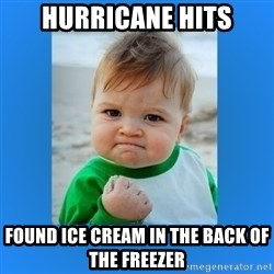 yes baby 2 - Hurricane hits Found ice cream in the back of the freezer