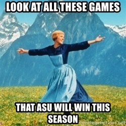 Sound Of Music Lady - Look at all these games that asu will win this season