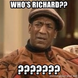 Confused Bill Cosby  - Who's richard?? ???????