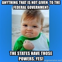 yes baby 2 - ANYTHING THAT IS NOT GIVEN  TO THE FEDERAL GOVERNMENT THE STATES HAVE THOSE POWERS..YES!