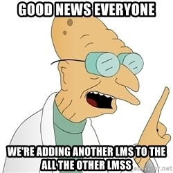 Good News Everyone - good news everyone we're adding another lms to the all the other lmss